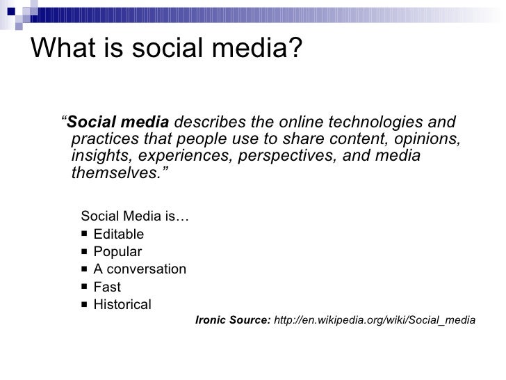"""What is social media? <ul><ul><li>"""" Social media  describes the online technologies and practices that people use to share..."""