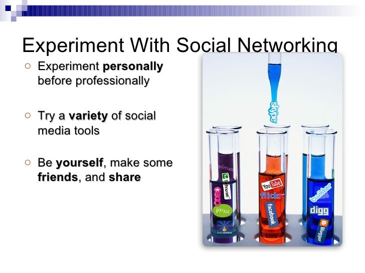 Experiment With Social Networking <ul><li>Experiment  personally  before professionally </li></ul><ul><li>Try a  variety  ...