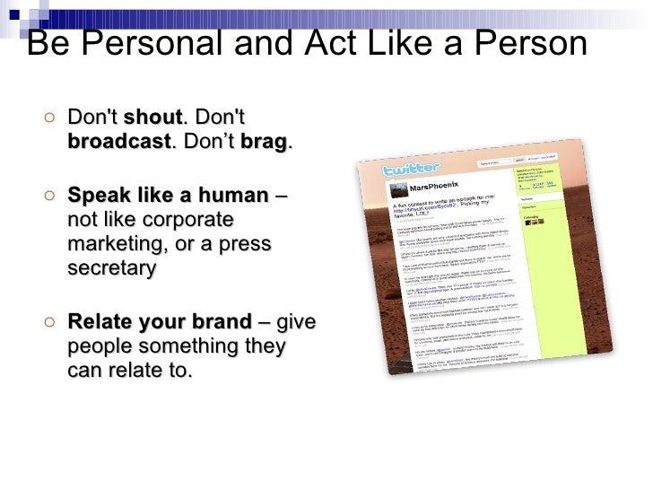 <ul><li>Don't  shout . Don't  broadcast . Don't  brag .  </li></ul><ul><li>Speak like a human  – not like corporate market...