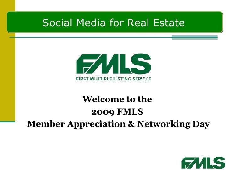 <ul><li>Welcome to the  </li></ul><ul><li>2009 FMLS  </li></ul><ul><li>Member Appreciation & Networking Day </li></ul>Soci...