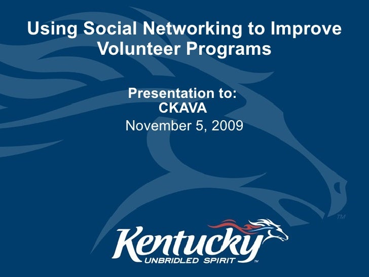 Using Social Networking to Improve Volunteer Programs Presentation to:  CKAVA  November 5, 2009