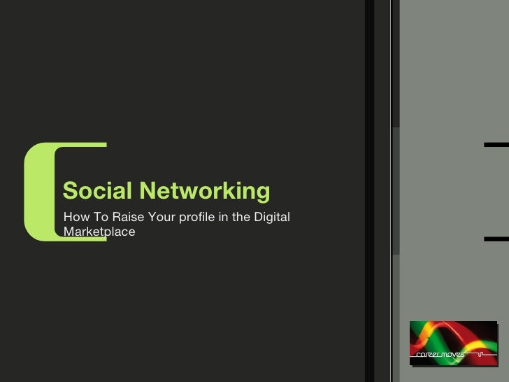 Social Networking <ul><li>How To Raise Your profile in the Digital Marketplace </li></ul>( )