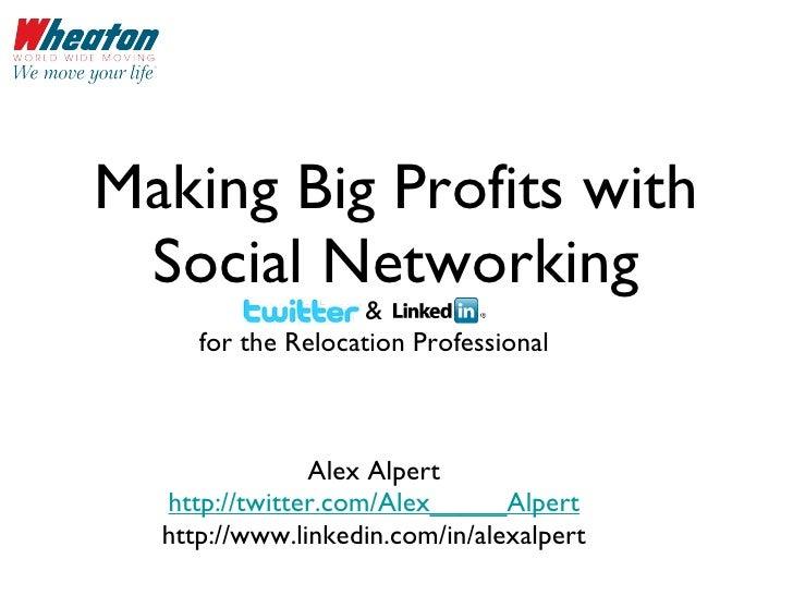 Making Big Profits with Social Networking <ul><li>& </li></ul><ul><li>for the Relocation Professional </li></ul><ul><li>Al...