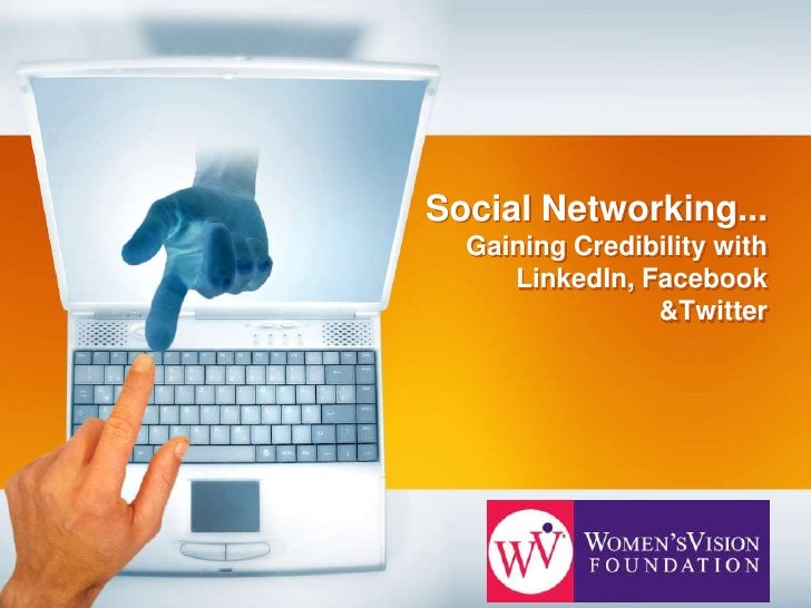 Social Networking...Gaining Credibility with LinkedIn, Facebook &Twitter<br />