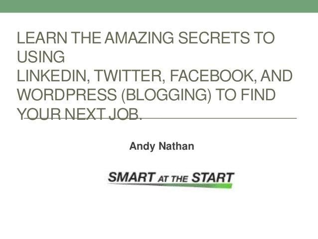 LEARN THE AMAZING SECRETS TOUSINGLINKEDIN, TWITTER, FACEBOOK, ANDWORDPRESS (BLOGGING) TO FINDYOUR NEXT JOB.             An...