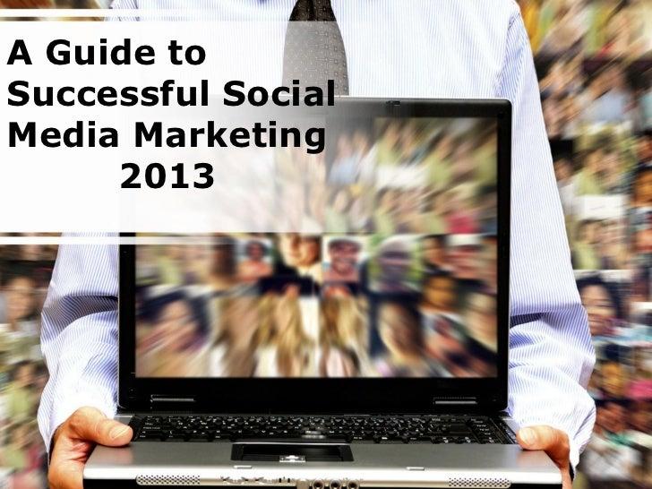 A Guide toSuccessful SocialMedia Marketing     2013