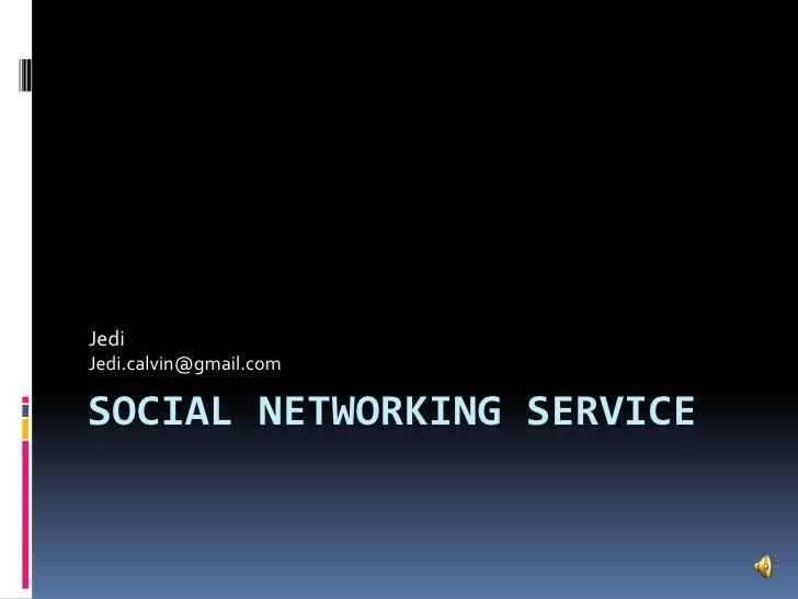 Social Networking Service<br />Jedi<br />Jedi.calvin@gmail.com<br />