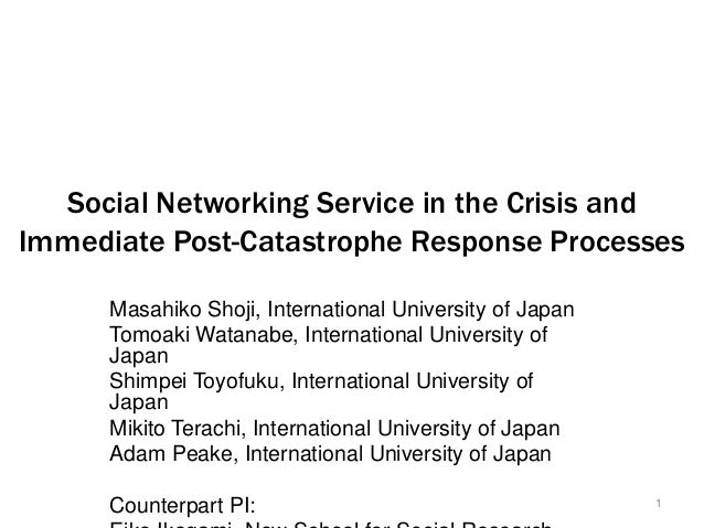 Social Networking Service in the Crisis and Immediate Post-Catastrophe Response Processes Masahiko Shoji, International Un...
