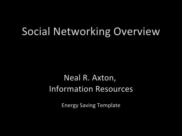 Social Networking Overview Neal R. Axton,  Information Resources Energy Saving Template