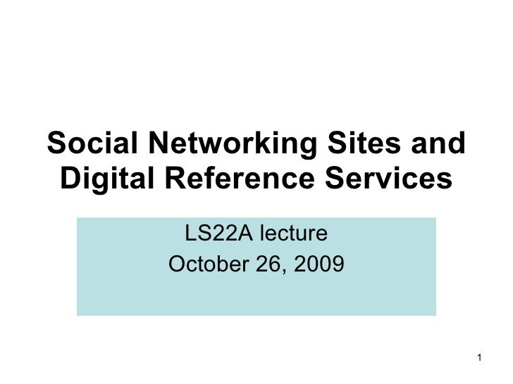 Social Networking Sites and Digital Reference Services LS22A lecture October 26, 2009