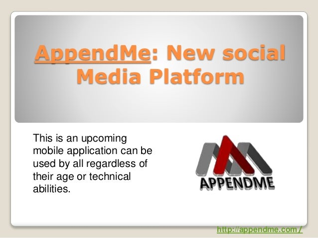 AppendMe: New social Media Platform This is an upcoming mobile application can be used by all regardless of their age or t...