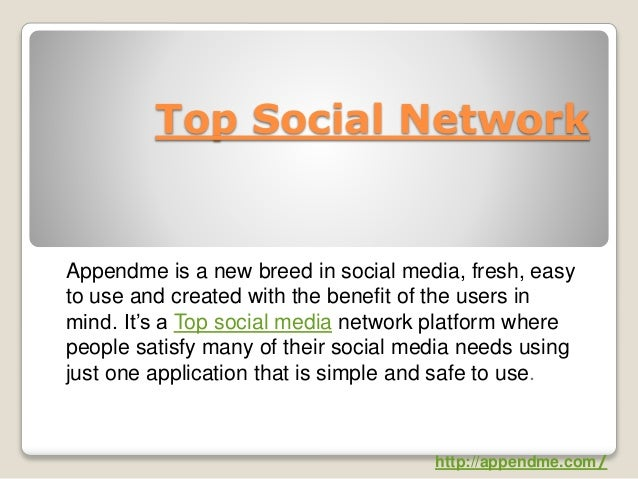 Top Social Network Appendme is a new breed in social media, fresh, easy to use and created with the benefit of the users i...