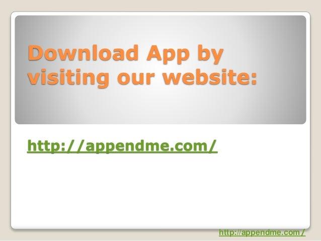 Download App by visiting our website: http://appendme.com/ http://appendme.com/