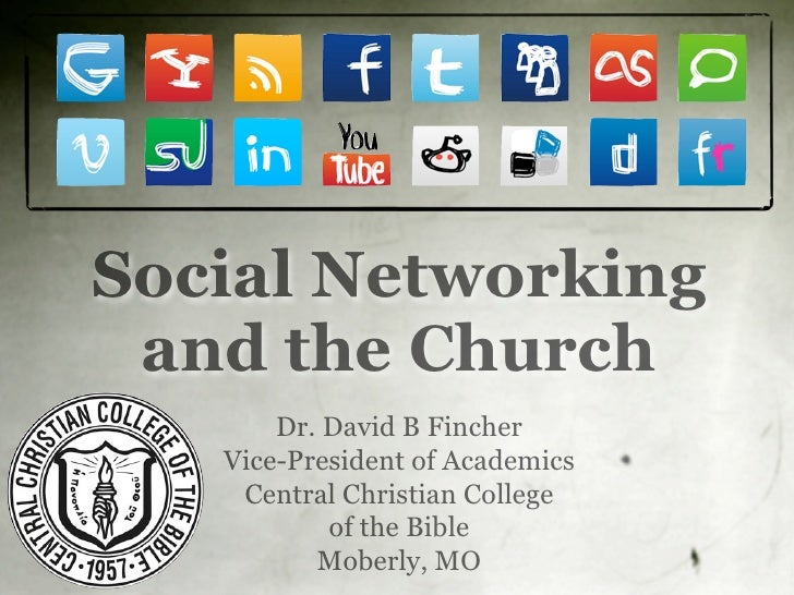 Social Networking  and the Church        Dr. David B Fincher    Vice-President of Academics     Central Christian College ...
