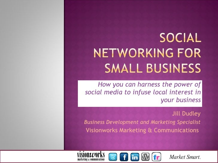 How you can harness the power of social media to infuse local interest in your business Jill Dudley Business Development a...
