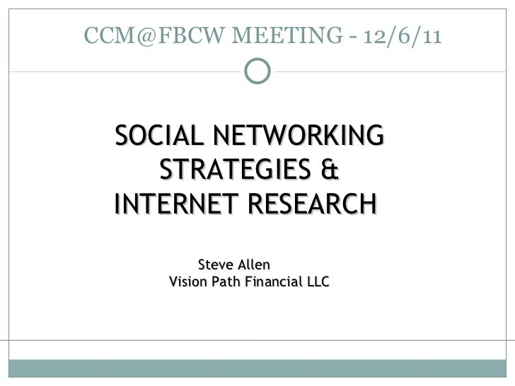 CCM@FBCW MEETING - 12/6/11 SOCIAL NETWORKING STRATEGIES & INTERNET RESEARCH  Steve Allen Vision Path Financial LLC