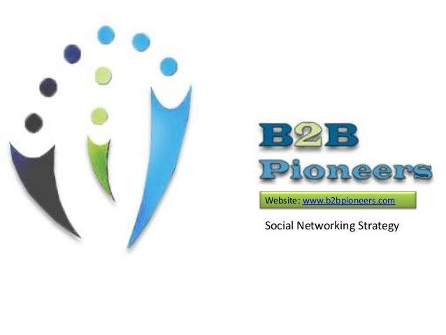 Website: www.b2bpioneers.com  Social Networking Strategy