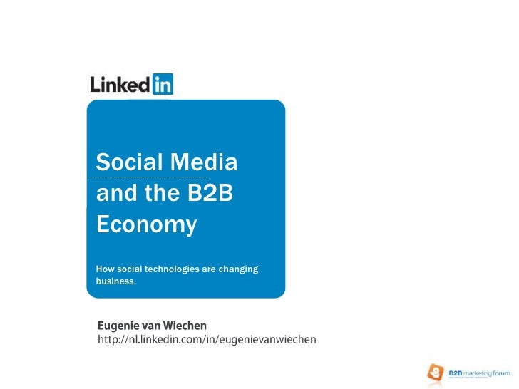 Social Media and the B2B Economy<br />How social technologies are changing business.<br />Eugenie van Wiechenhttp://nl.lin...