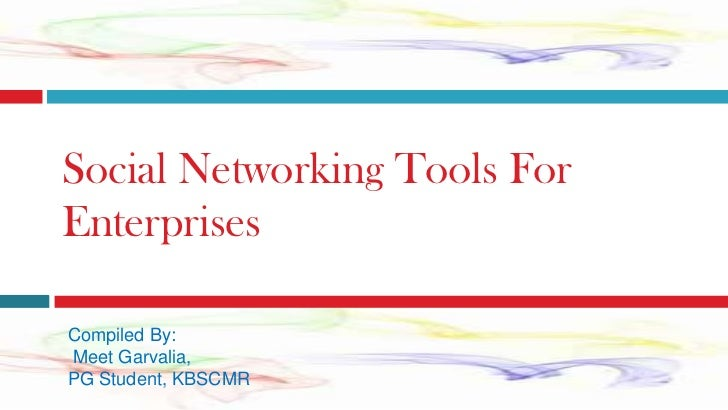 Social Networking Tools For Enterprises<br />Compiled By:<br /> Meet Garvalia,<br />PG Student, KBSCMR<br />