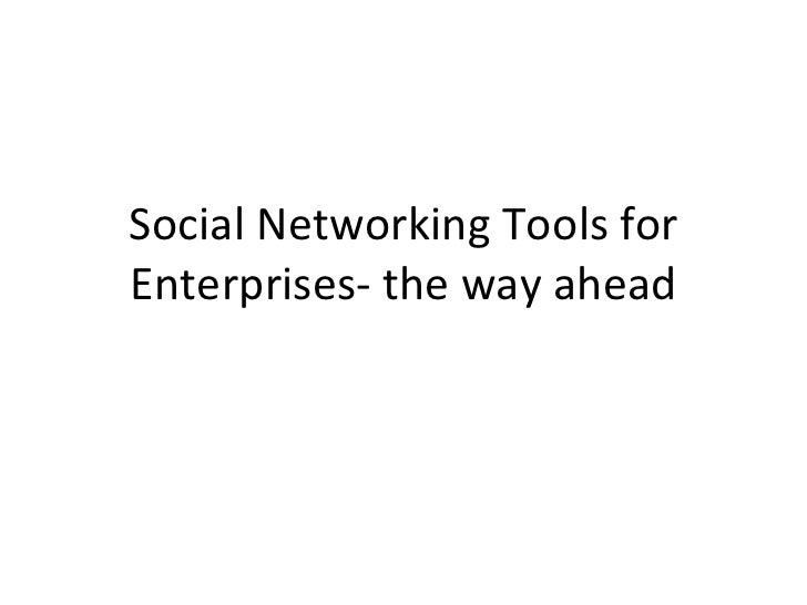 Social Networking Tools for Enterprises- the way ahead