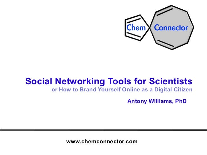 Social Networking Tools for Scientists  or How to Brand Yourself Online as a Digital Citizen Antony Williams, PhD