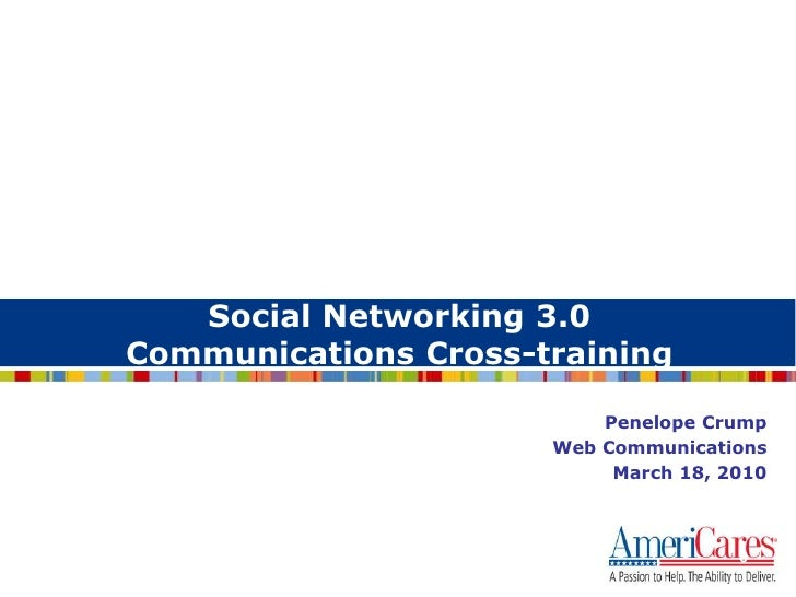 0<br />Social Networking 3.0 Communications Cross-training<br />Penelope Crump<br />Web Communications<br />March 18, 2010...