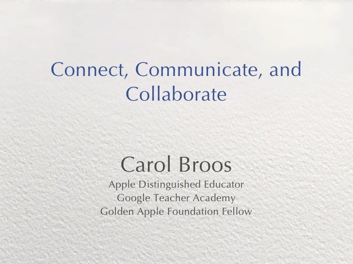 Connect, Communicate, and       Collaborate        Carol Broos     Apple Distinguished Educator       Google Teacher Acade...