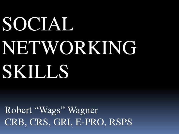 """SOCIAL<br />NETWORKING<br />SKILLS<br />Robert """"Wags"""" Wagner<br />CRB, CRS, GRI, E-PRO, RSPS<br />"""
