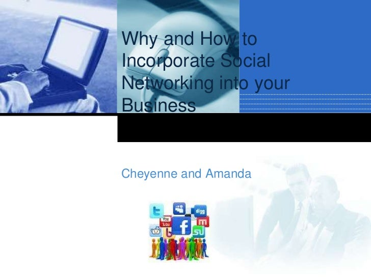 Why and How toIncorporate SocialNetworking into yourBusinessCheyenne and Amanda     Company     LOGO