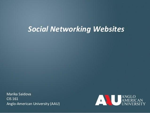 Social Networking Websites Marika Saidova CIS 161 Anglo-American University (AAU)
