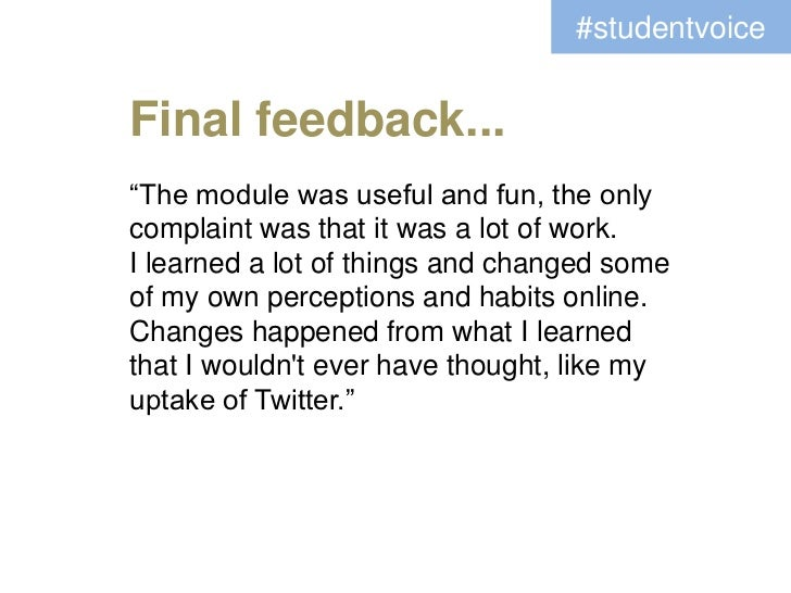 "#studentvoiceFinal feedback...""The module was useful and fun, the onlycomplaint was that it was a lot of work.I learned a ..."