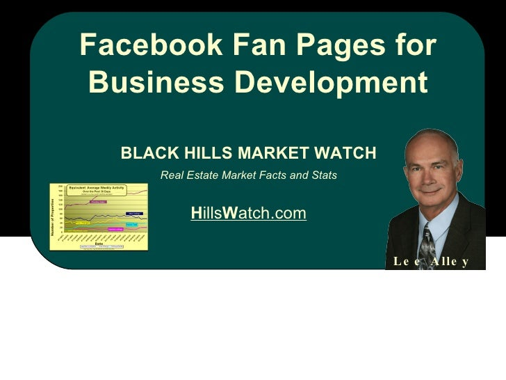 Facebook Fan Pages for Business Development BLACK HILLS MARKET WATCH Real Estate Market Facts and Stats H ills W atch.com ...