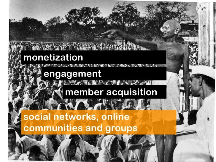 monetization     engagement         member acquisition  social networks, online communities and groups