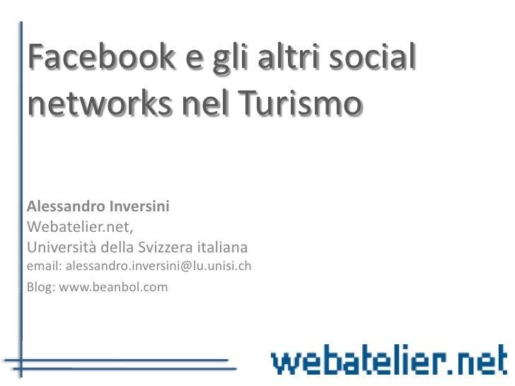 Facebook e gli altri social networks nel Turismo  Alessandro Inversini Webatelier.net, Università della Svizzera italiana ...