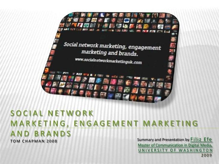 SOCIAL NETWORK MARKETING,ENGAGEMENT MARKETING AND BRANDSTom Chapman 2008<br />Summary and Presentation by Filiz Efe<br />M...