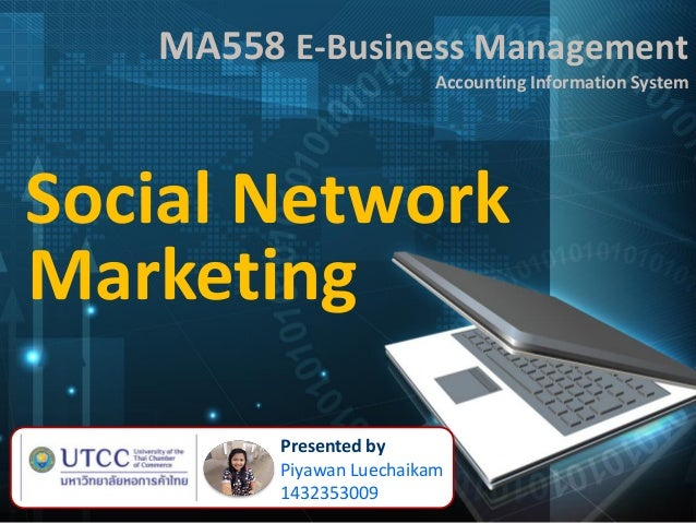 MA558 E-Business Management Accounting Information System Social Network Presented by Piyawan Luechaikam 1432353009 Market...