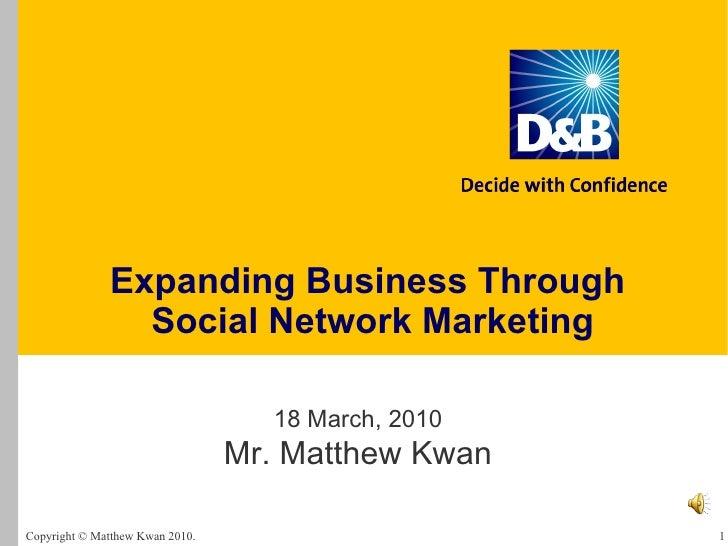 Expanding Business Through  Social Network Marketing 18 March, 2010 Mr. Matthew Kwan