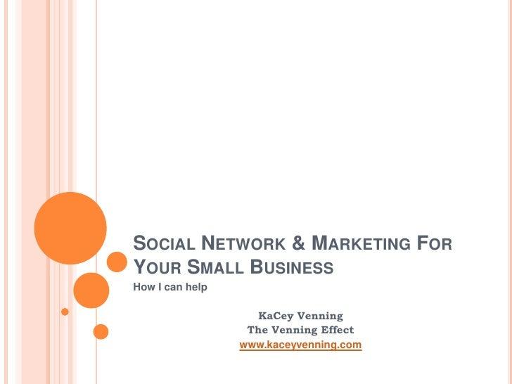 SOCIAL NETWORK & MARKETING FORYOUR SMALL BUSINESSHow I can help                    KaCey Venning                  The Venn...