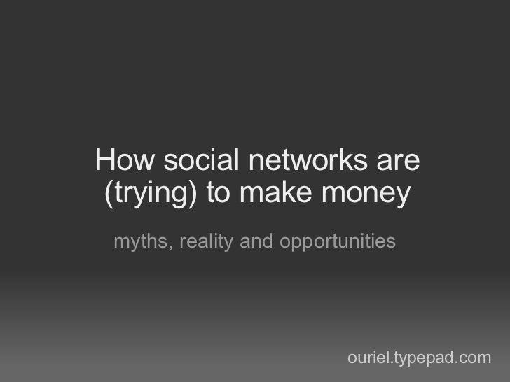 How social networks are (trying) to make money myths, reality and opportunities ouriel.typepad.com