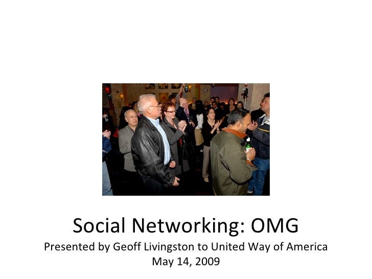 Social Networking: OMG Presented by Geoff Livingston to United Way of America May 14, 2009