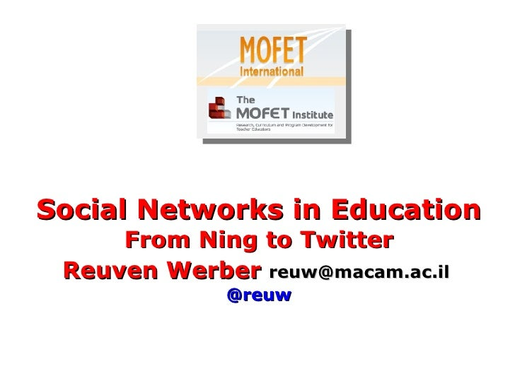 Social Networks in Education  From Ning to Twitter Reuven Werber   [email_address]   @reuw
