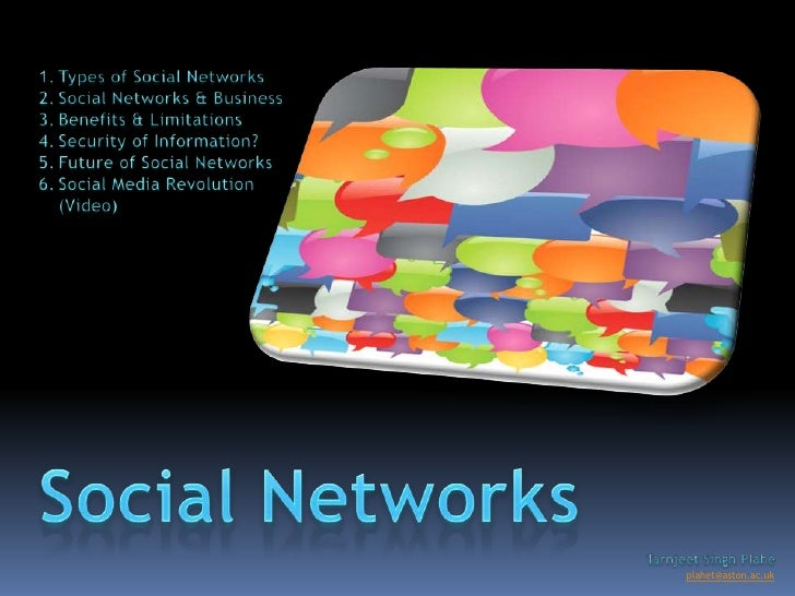 Types of Social Networks<br />Social Networks & Business<br />Benefits & Limitations<br />Security of Information?<br />Fu...