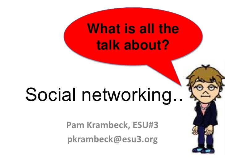 What is all the talk about?<br />Social networking….<br />Pam Krambeck, ESU#3<br />pkrambeck@esu3.org<br />