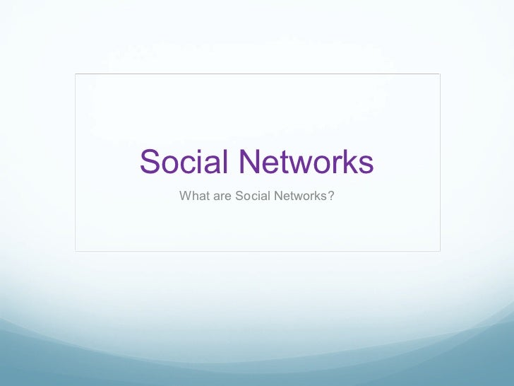 S ocial  N etworks What are Social Networks?