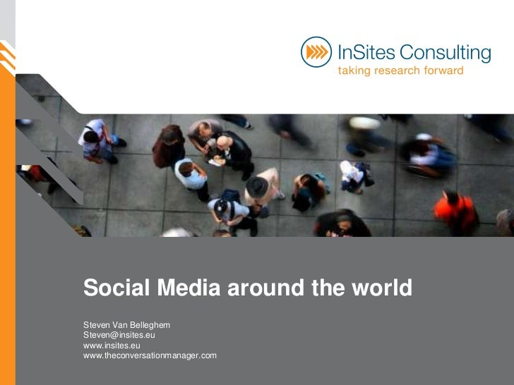 Social Media around the world<br />Steven Van Belleghem<br />Steven@insites.eu<br />www.insites.eu<br />www.theconversatio...