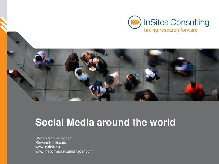 Social Media around the worldSteven Van BelleghemSteven@insites.euwww.insites.euwww.theconversationmanager.com
