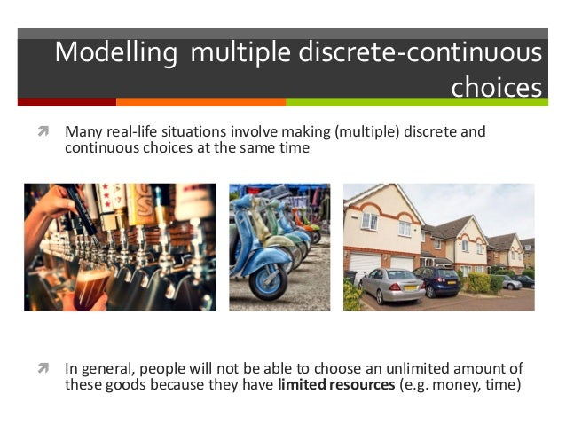  Many real-life situations involve making (multiple) discrete and continuous choices at the same time  In general, peopl...