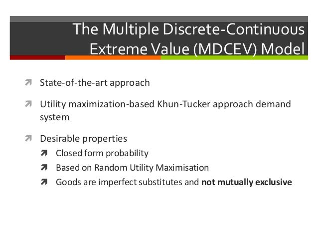 The Multiple Discrete-Continuous ExtremeValue (MDCEV) Model  State-of-the-art approach  Utility maximization-based Khun-...
