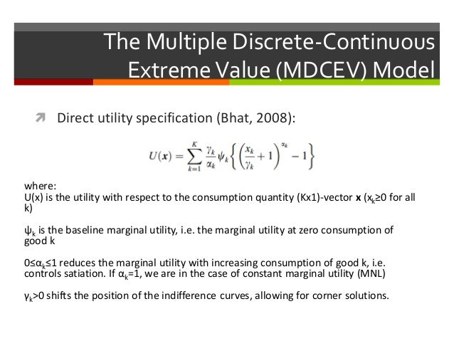 The Multiple Discrete-Continuous ExtremeValue (MDCEV) Model  Direct utility specification (Bhat, 2008): where: U(x) is th...