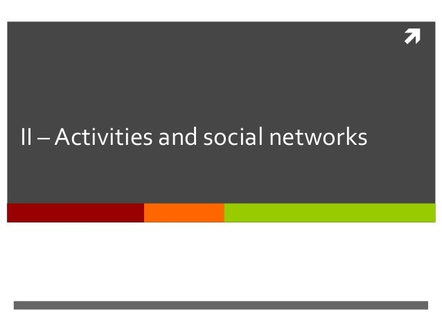  II – Activities and social networks
